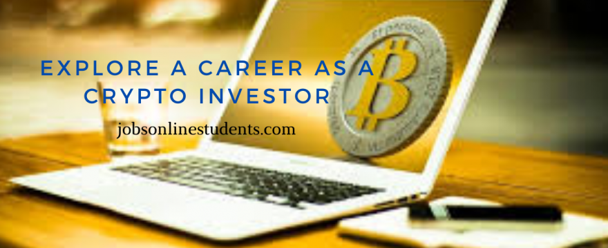Here is What You Should Know to Explore a Career as a Crypto Investor: