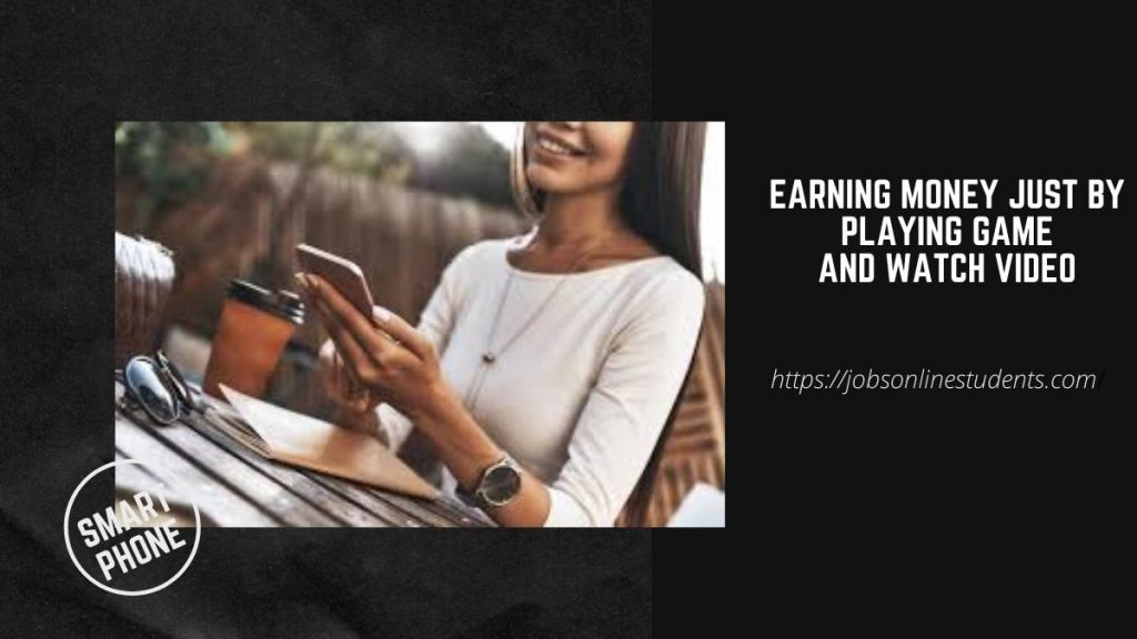 Earning money just by playing game and watch video